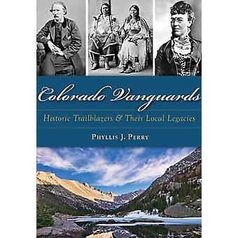 Colorado Vanguards - Historic Trailblazers and Their Local Legacies by