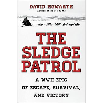 The Sledge Patrol - A WWII Epic Of Escape - Survival - And Victory by