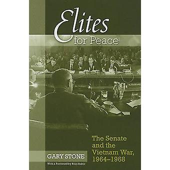 Elites for Peace - The Senate and the Vietnam War - 1964-1968 by Gary