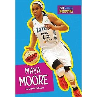Maya Moore by Elizabeth Raum - 9781681521640 Book