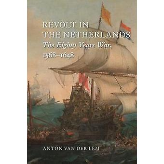 Revolt in the Netherlands - The Eighty Years War - 1568-1648 by Revolt