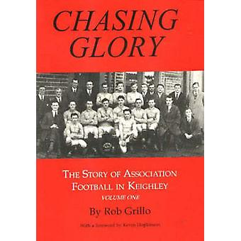 Chasing Glory - Story of Association Football in Keighley - v. 1 - Chasi