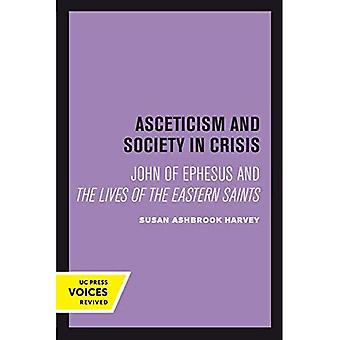 Asceticism and Society in Crisis: John of Ephesus and The Lives of the Eastern Saints (Transformation of the Classical Heritage)
