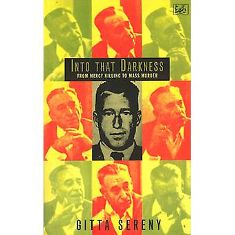 Into That Darkness  From Mercy Killing to Mass Murder by Gitta Sereny