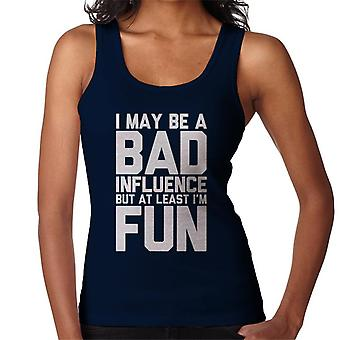 I May Be A Bad Influence But At Least Im Fun Slogan Women's Vest
