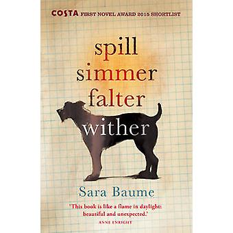 Spill Simmer Falter Wither by Sara Baume - 9780099592747 Book