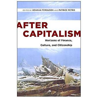 After Capitalism - Horizons of Finance - Culture - and Citizenship by