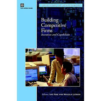 Building Competitive Firms - Incentives and Capabilities by World Bank