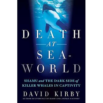 Death at Seaworld - Shamu and the Dark Side of Killer Whales in Captiv