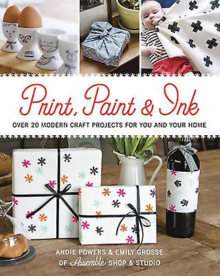 Print - Paint & Ink - 21 Modern Craft Projects for You & Your Home by