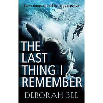 The Last Thing I Remember - A Dark and Emotional Thriller by Deborah B