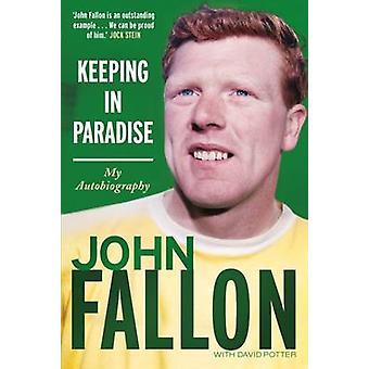 Maintien au paradis - mon autobiographie de John Fallon - 9781845029593