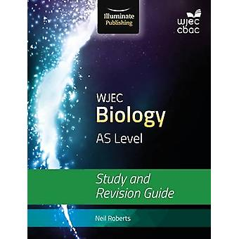 Wjec Biology for as Level - Study and Revision Guide by Neil Roberts -