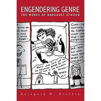 Engendering Genre - verk av Margaret Atwood av Reingard M. Nischi