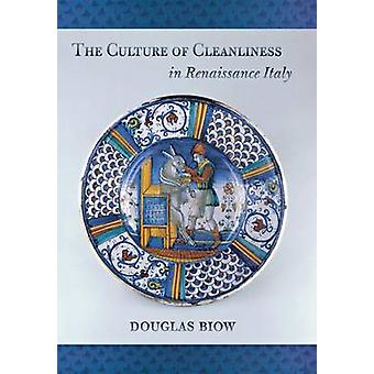 The Culture of Cleanliness in Renaissance Italy by Douglas Biow - 978