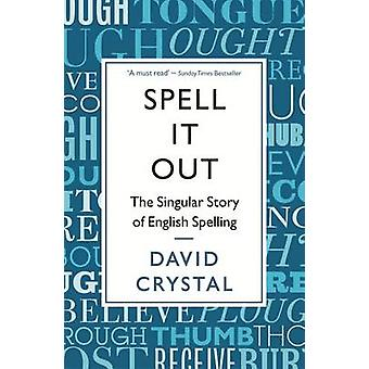 Spell it Out - The Singular Story of English Spelling by David Crystal