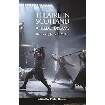 Theatre in Scotland - A Field of Dreams by Joyce McMillan - Philip Ho
