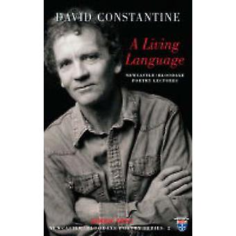 A Living Language - Newcastle/Bloodaxe Poetry Lectures by David J. Con