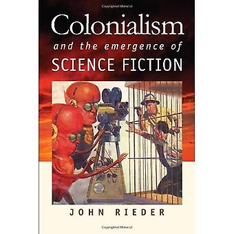 Colonialism and the Emergence of Science Fiction (Early Classics of Science Fiction) (Early Classics of Science Fiction)