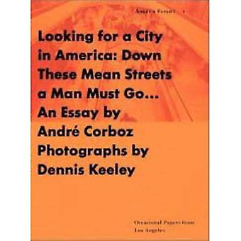 Looking for a City in America: Down These Mean Streets a Man Must Go. . .