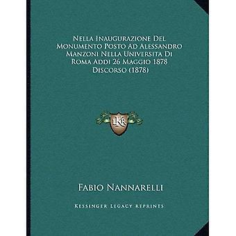 Nella Inaugurazione del Monumento Posto Ad Alessandro Manzoni Nella Universita Di Roma Addi 26 Maggio 1878: Discorso...