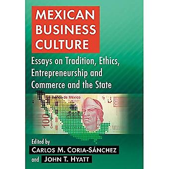 Mexican Business Culture: Essays on Tradition, Language, Ethics, Entrepreneurship