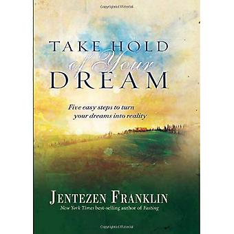 Take Hold of Your Dream: Five Easy Steps to Turn Your Dreams Into Reality