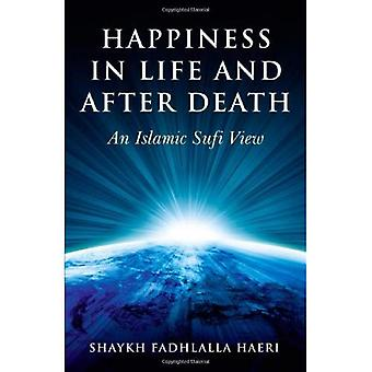 Happiness in Life and After Death: An Islamic Sufi View