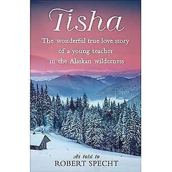 Tisha: Fantastiskt sann kärlekshistorien om en ung lärare i Alaskas vildmark