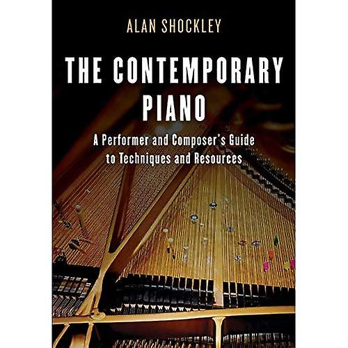 The Contemporary Piano  A Performer and Composer& 039;s Guide to Techniques and Resources