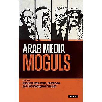 Arab Media Moguls by Naomi Sakr