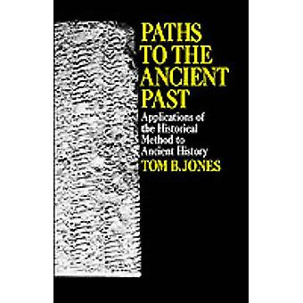 Paths to the Ancient Past  Applications of the Historical Method to Ancient History by Jones & Tom B.