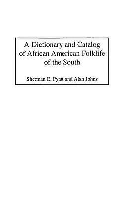A Dictionary and Catalog of African American Folklife of the South by Johns & Alan