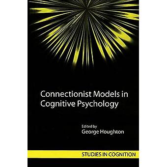 Connectionist Models in Cognitive Psychology by Houghton & George