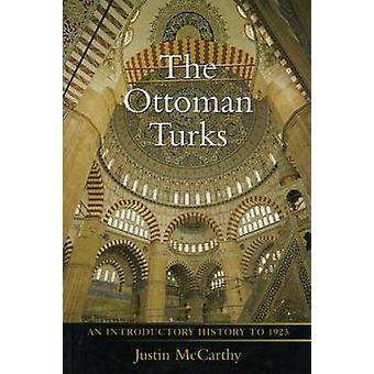 The Ottoman Turks  An Introductory History to 1923 by Mccarthy & Justin