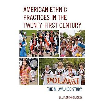 American Ethnic Practices in the TwentyFirst Century The Milwaukee Study by Lackey & Jill Florence