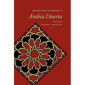 Explorations in Doughtys Arabia Deserta by Tabachnick & Stephen E.