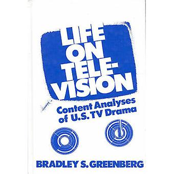 Life on Television Content Analyses of U.S. TV Drama by Greenberg & Bradley S.