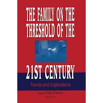 The Family on the Threshold of the 21st Century  Trends and Implications by Dreman & Solly
