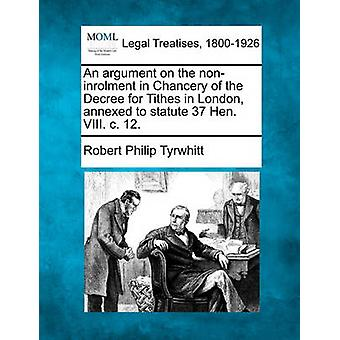 ロンドンの十分の一の令の衡平法の noninrolment 論は 37 編の法令に併合。VIII. c. 12。レストラン ・ ロバート ・ フィリップによって