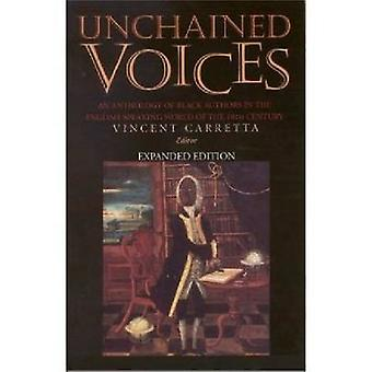 Unchained Voices An Anthology of Black Authors in the EnglishSpeaking World of the Eighteenth Century by Carretta & Vincent