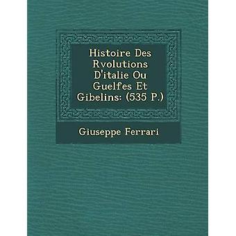 Histoire Des Rvolutions Ditalie Ou Guelfes Et Gibelins 535 P. by Ferrari & Giuseppe