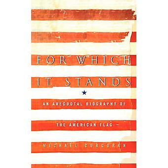 For Which It Stands An Anecdotal Biography of the American Flag by Corcoran & Michael