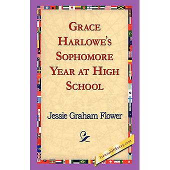 Grace Harlowes Sophomore Year at High School by Flower & Jessie Graham