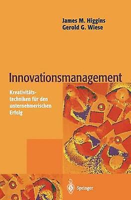 Innovationsmanagement  Kreativittstechniken fr den unternehmerischen Erfolg by Higgins & James M.