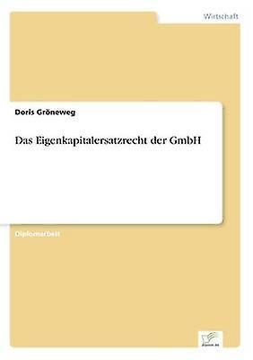 Das Eigenkapitalersatzrecht der GmbH by Grneweg & Doris