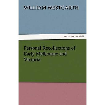 Personal Recollections of Early Melbourne and Victoria by Westgarth & William
