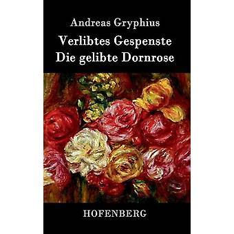 Gelibte Verlibtes Gespenste Die Dornrose par Andreas Gryphius