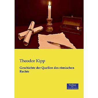 Geschichte Der Quellen Des Romischen Rechts by Kipp & Theodor