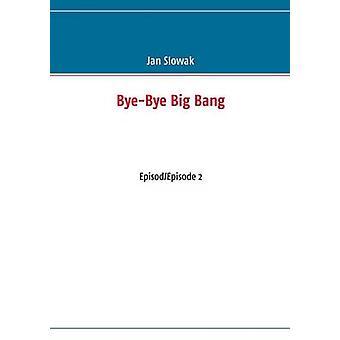 ByeBye Big Bang by Slowak & Jan